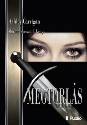 Ashley Carrigan - MEGTORLÁS - Morwen sorozat 8. [eKönyv: epub, mobi]