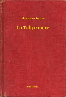 Alexandre DUMAS - La Tulipe noire [eKönyv: epub, mobi]