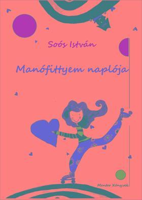 Soós István - Manófittyem naplója