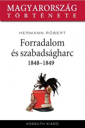Hermann Róbert - Forradalom és szabadságharc 1848-1849 [eKönyv: epub, mobi]