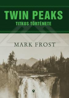 Mark Frost - Twin Peaks titkos története ###
