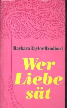 Barbara Taylor BRADFORD - Wer Liebe sät [antikvár]