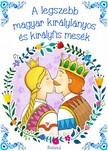 A legszebb magyar királylányos és királyfis mesék [eKönyv: pdf]