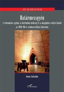 Kovács Krisztián - Határmezsgyén - A református egyház a történelmi örökség és a megújulás esélyei közöttaz 1989-90-es rendszerváltást követően