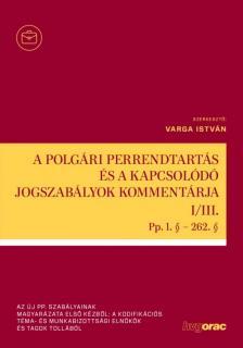 szerk. Varga István - A polgári perrendtartás és a kapcsolódó jogszabályok kommentárja 1-3.