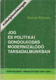 Kulcsár Kálmán - Jog és politikai gondolkodás modernizálódó társadalmunkban [antikvár]