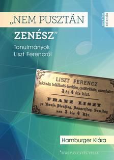 """Hamburger Klára - """"Nem pusztán zenész"""" Tanulmányok Liszt Ferencről"""