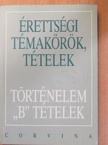 """Foki Tamás - Érettségi témakörök, tételek - Történelem """"B"""" tételek [antikvár]"""