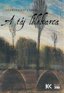 Szakolczay Lajos - A táj lélekarca