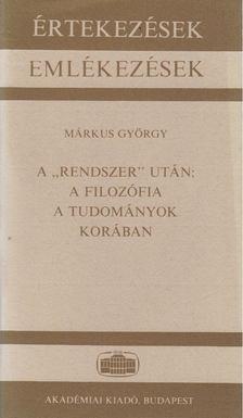 """Márkus György - A """"rendszer"""" után: A filozófia a tudományok korában [antikvár]"""