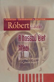 """Róbert László - A hosszú élet titkai - Egészség és öregedés - A """"fiatal öregek"""""""