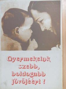 Borbély Sándorné - Gyermekeink szebb, boldogabb jövőjéért! [antikvár]