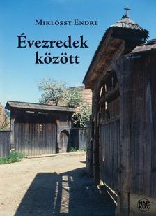 Miklóssy Endre - Évezredek között