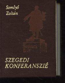 Somlyó Zoltán - Szegedi konferanszié [antikvár]