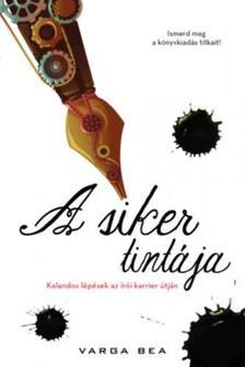 Varga Bea - A siker tintája. Kalandos lépések az írói karrier útján