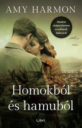 Harmon, Amy - Homokból és hamuból - Mindent elsöprő történet szerelemről, háborúról