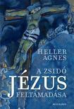 HELLER ÁGNES - A zsidó Jézus fetámadása