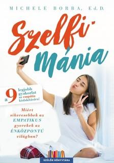 Michele Borba - Szelfimánia - Miért sikeresebbek az empatikus gyerekek az énközpontú világban? [eKönyv: epub, mobi]