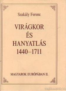 Szakály Ferenc - Virágkor és hanyatlás 1440-1711 [antikvár]