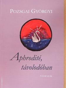 Pozsgai Györgyi - Aphrodité, távolodóban [antikvár]