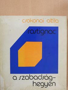 Csokonai Attila - Rastignac a Szabadság-hegyen (dedikált példány) [antikvár]
