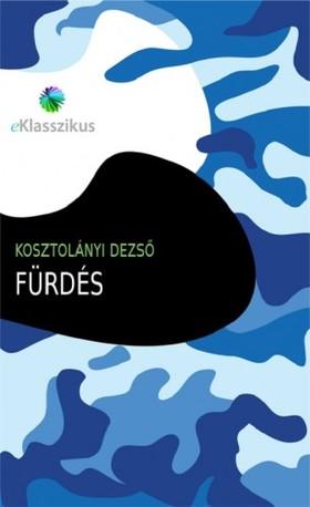 KOSZTOLÁNYI DEZSŐ - Fürdés [eKönyv: epub, mobi]