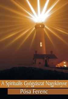 Pósa Ferenc - A spirituális gyógyászat nagykönyve [eKönyv: epub, mobi]