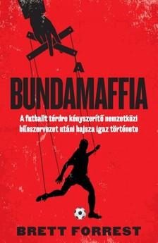 Brett Forrest - A Bundamaffia - A futballt térdre kényszerítő nemzetközi bűnszervezet utáni hajsza igaz története  [eKönyv: epub, mobi]