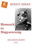 Adolf Kohut - Bismarck és Magyarország [eKönyv: epub, mobi]