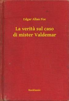Edgar Allan Poe - La verita sul caso di mister Valdemar [eKönyv: epub, mobi]