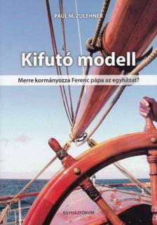 Paul M. Zulehner - Kifutó modell - Merre kormányozza Ferenc pápa az egyházat?