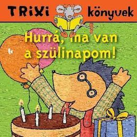 Trixi könyvek - Hurrá, ma van a szülinapom!