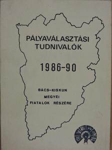 Bátoriné Forgó Zsuzsa - Pályaválasztási Tudnivalók 1986-90 [antikvár]