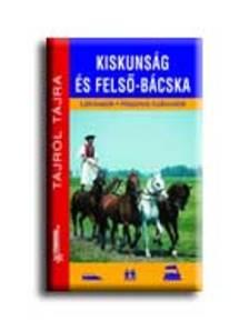 Orosz Andrea - KISKUNSÁG ÉS FELSŐ-BÁCSKA - TÁJRÓL TÁJRA