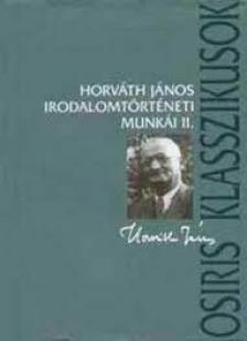 Horváth János - Horváth János irodalomtörténeti munkái II.