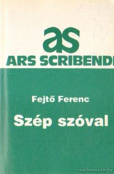 Fejtő Ferenc - Szép szóval [antikvár]