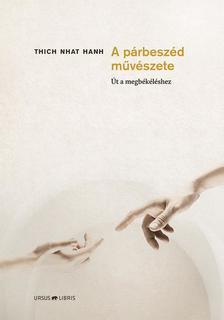 Thich Nhat Hanh - A párbeszéd művészete -  Út a megbékéléshez