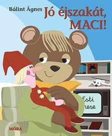 Bálint Ágnes - Jó éjszakát Maci!
