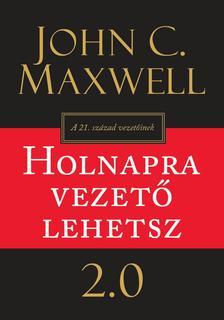 John C. Maxwell - Holnapra vezető lehetsz 2.0