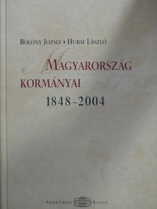 Bölöny József - Magyarország kormányai 1848-2004. [antikvár]