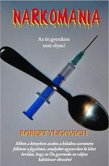 Robert Yugovich - Narkománia