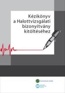 Bene Mónika, Hilbert Lászlóné (összeáll. - Kézikönyv a halottvizsgálati bizonyítvány kitöltéséhez