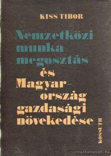 Kiss Tibor - Nemzetközi munkamegosztás és Magyarország gazdasági növekedése [antikvár]