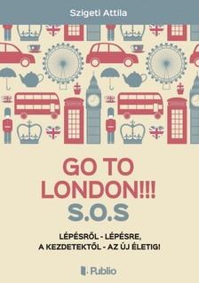 Szigeti Attila - Go To London!!! S.O.S [eKönyv: epub, mobi]