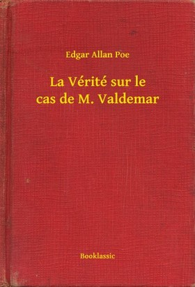 Edgar Allan Poe - La Vérité sur le cas de M. Valdemar [eKönyv: epub, mobi]