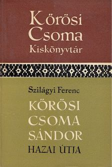 Szilágyi Ferenc - Kőrösi Csoma Sándor hazai útja [antikvár]