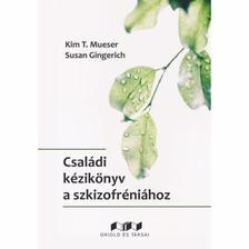 Kim T. Mueser Susan Gingerich - Családi kézikönyv a szkizofréniához - Teljesebb élet a család támogatásával