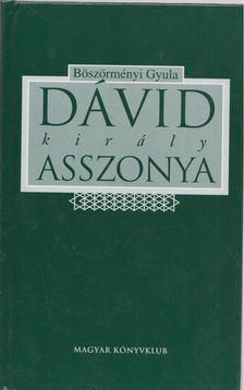 BÖSZÖRMÉNYI GYULA - Dávid király asszonya [antikvár]