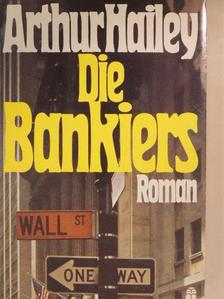 Arthur Hailey - Die Bankiers [antikvár]