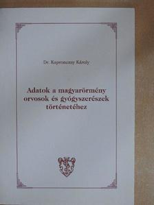 Dr. Kapronczay Károly - Adatok a magyarörmény orvosok és gyógyszerészek történetéhez [antikvár]
